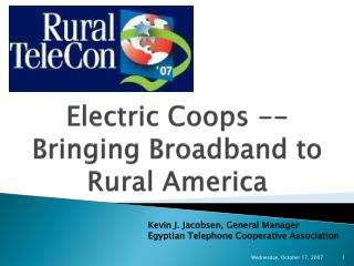 Electric Coops -- Bringing Broadband to Rural America