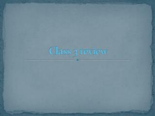 Class 3 review