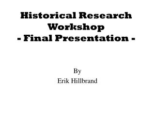Historical Research Workshop  - Final Presentation -