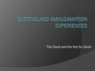 Queensland Amalgamation Experiences