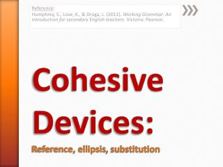 Cohesive Devices:  Reference, ellipsis , substitution