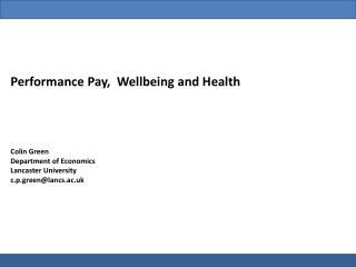 Performance Pay,  Wellbeing and Health Colin Green Department of Economics Lancaster University