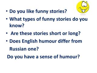 Do you like funny stories? What types of funny stories do you know?