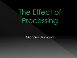 The Effect  of Processing