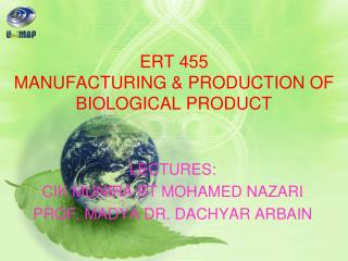 ERT 455  MANUFACTURING & PRODUCTION OF BIOLOGICAL PRODUCT
