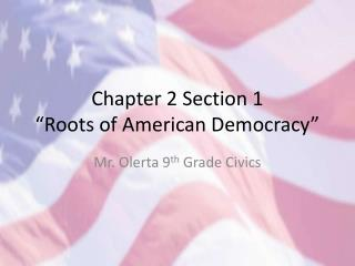 "Chapter 2 Section 1 ""Roots of American Democracy"""