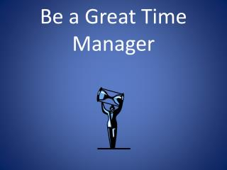 Be a Great Time Manager