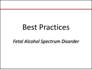 Best  Practices  Fetal Alcohol Spectrum Disorder