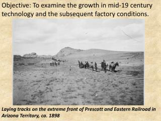 Laying tracks on the extreme front of Prescott and Eastern Railroad in Arizona Territory, ca. 1898