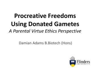Procreative Freedoms Using Donated Gametes  A Parental Virtue Ethics Perspective