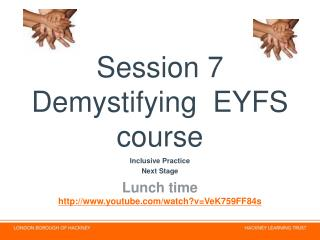 Session 7  Demystifying  EYFS  course