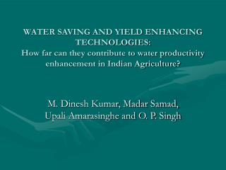 WATER SAVING AND YIELD ENHANCING TECHNOLOGIES: How far can they contribute to water productivity enhancement in Indian A