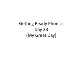 Getting Ready Phonics  Day  23 (My Great Day)