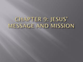 Chapter 9:  jesus'  Message and Mission