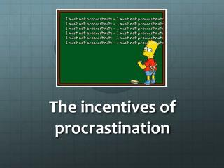 The incentives of procrastination