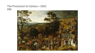 The Procession to Calvary—1602 PBY