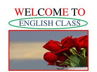 W E L C O M E  T O  ENGLISH CLASS