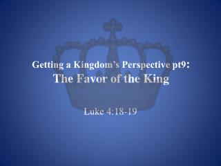 Getting a Kingdom's Perspective pt9 : The Favor of the King