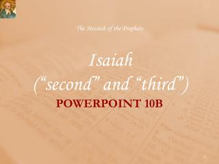 The Messiah of the Prophets Isaiah (�second� and �third�) POWERPOINT 10B