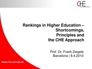 Rankings in Higher Education –       Shortcomings ,  Principles and the  CHE Approach
