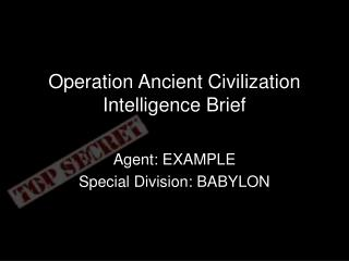 Operation Ancient Civilization Intelligence Brief