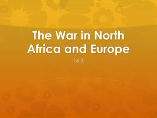 The War in North  A frica and Europe