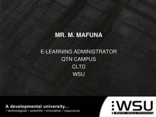 MR. M. MAFUNA E-LEARNING ADMINISTRATOR QTN CAMPUS CLTD  WSU