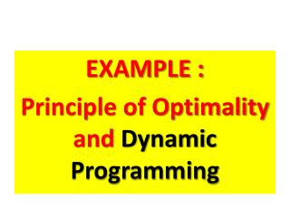 EXAMPLE : Principle of Optimality and  Dynamic Programming