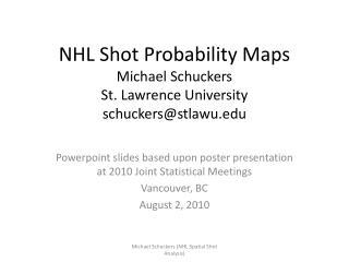 NHL Shot Probability Maps Michael  Schuckers St. Lawrence University schuckers@stlawu