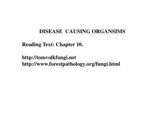 DISEASE  CAUSING ORGANSIMS  Reading Text: Chapter 10.  tomvolkfungi forestpathology