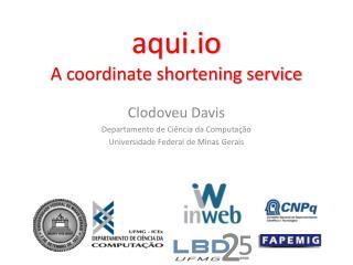 aqui.io A coordinate shortening service