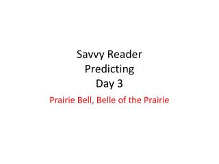 Savvy Reader Predicting Day  3