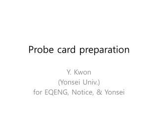 Probe card preparation
