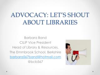 ADVOCACY: LET'S SHOUT ABOUT LIBRARIES
