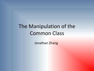 The Manipulation of the Common Class