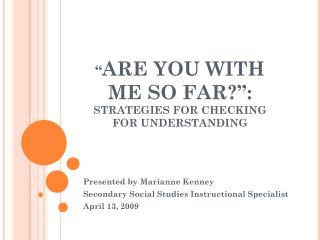""" ARE YOU WITH ME SO FAR?"": STRATEGIES FOR CHECKING FOR UNDERSTANDING"