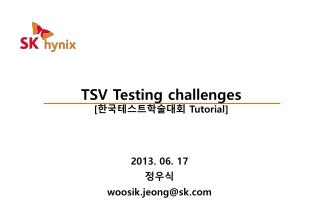 TSV Testing challenges [ 한국테스트학술대회  Tutorial]