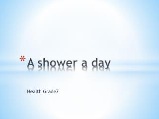 A shower a day
