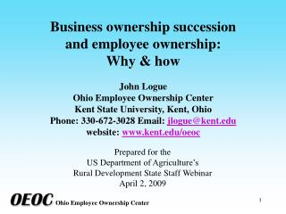 Business ownership succession  and employee ownership: Why  how  John Logue Ohio Employee Ownership Center Kent State Un
