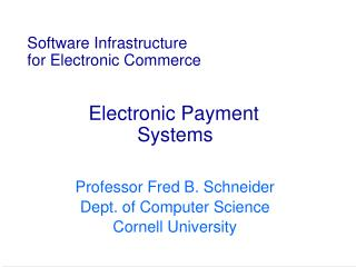 Software Infrastructure for Electronic Commerce                 Electronic Payment                     Systems