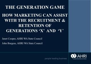 THE GENERATION GAME  HOW MARKETING CAN ASSIST WITH THE RECRUITMENT  RETENTION OF GENERATIONS  X   AND   Y   Janet Cooper