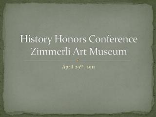 History Honors Conference Zimmerli  Art Museum