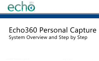 Echo360 Personal Capture System Overview and Step by Step