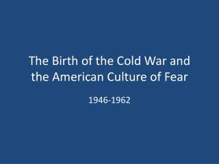 The Birth of the Cold War and the American Culture of Fear
