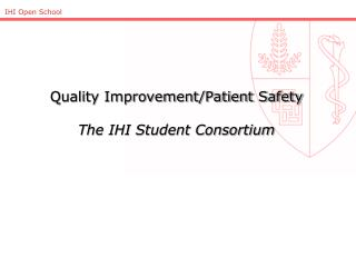 Quality Improvement/Patient Safety The IHI Student Consortium