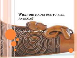 What did  maori  use to kill animals?