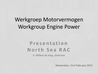 Werkgroep Motorvermogen Workgroup Engine Power