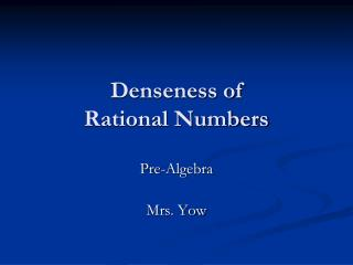 Denseness of  Rational Numbers