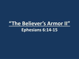 """The Believer's  Armor II"" Ephesians 6:14-15"