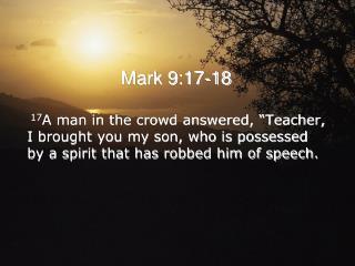 Mark  9:17-18